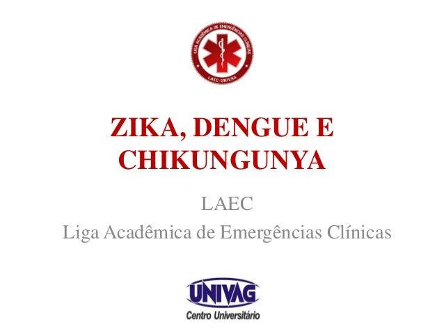 ZIKA, DENGUE E CHIKUNGUNYA LAEC Liga Acadêmica de Emergências Clínicas