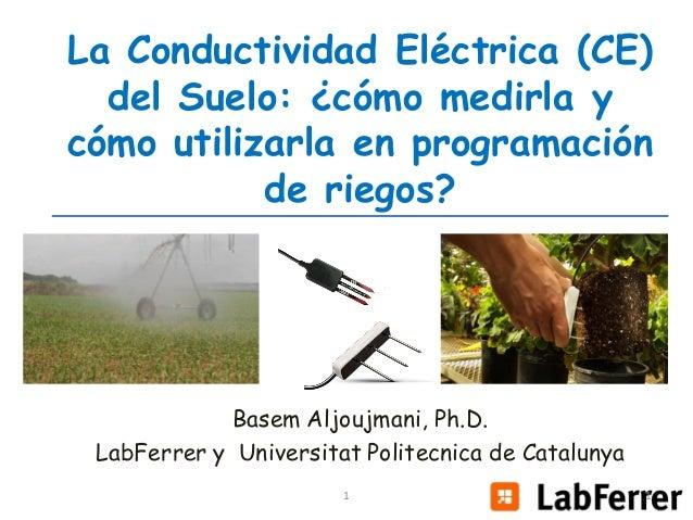 La Conductividad Eléctrica (CE) del Suelo: ¿cómo medirla y cómo utilizarla en programación de riegos?  Basem Aljoujmani, P...