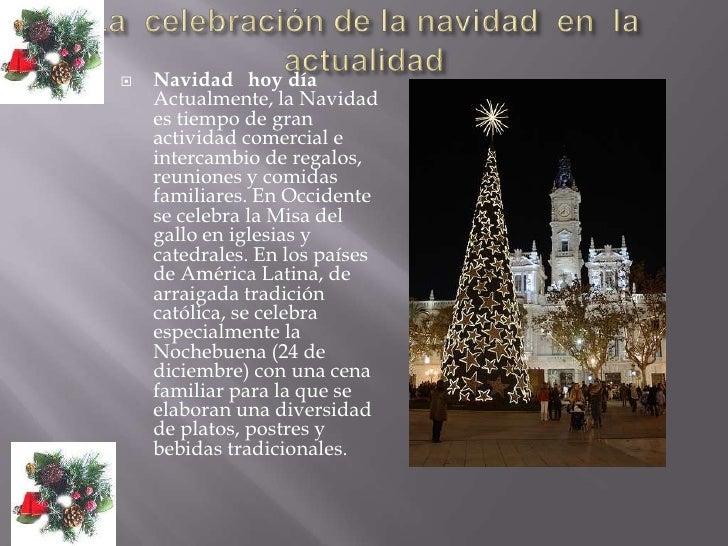 La  celebración de la navidad  en  la actualidad<br />Navidad   hoy día Actualmente, la Navidad es tiempo de gran activida...