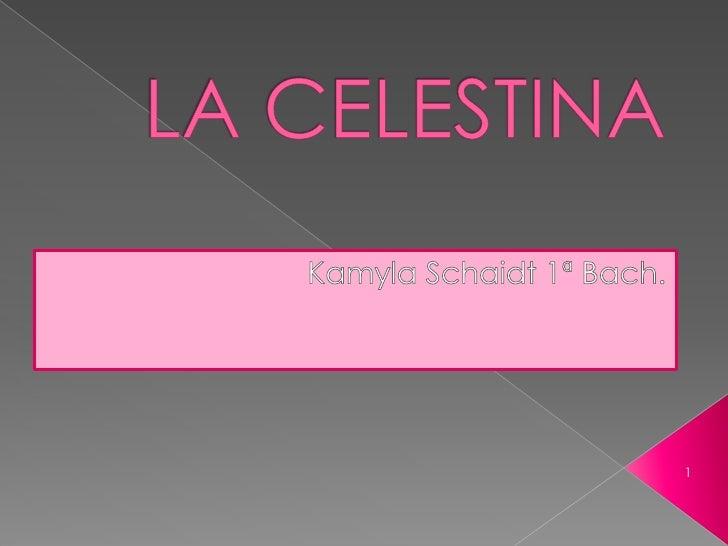LA CELESTINA<br />KamylaSchaidt1ª Bach.<br />1<br />