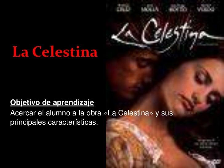 La CelestinaObjetivo de aprendizajeAcercar el alumno a la obra «La Celestina» y susprincipales características.