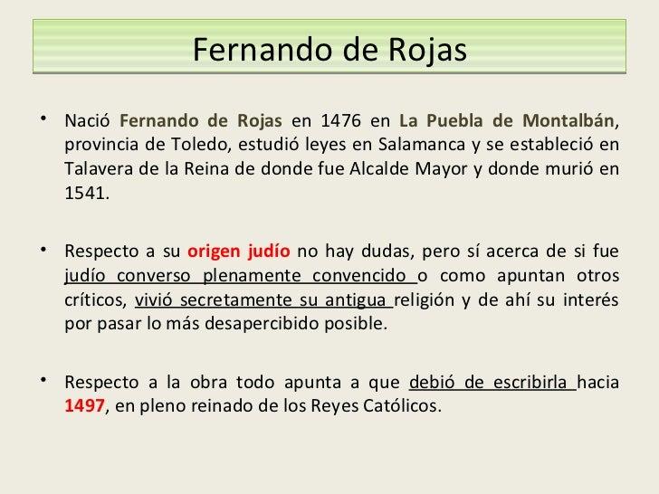 Fernando de Rojas <ul><li>Nació  Fernando de Rojas  en 1476 en  La Puebla de Montalbán , provincia de Toledo, estudió leye...