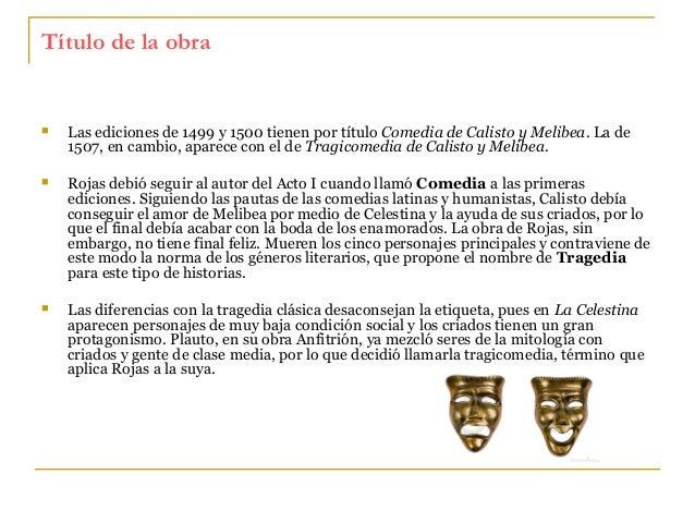 Título de la obra    Las ediciones de 1499 y 1500 tienen por título Comedia de Calisto y Melibea. La de 1507, en cambio, ...