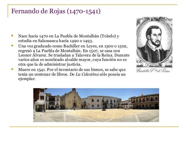 Fernando de Rojas (1470-1541)        Nace hacia 1470 en La Puebla de Montalbán (Toledo) y estudia en Salamanca hacia 14...