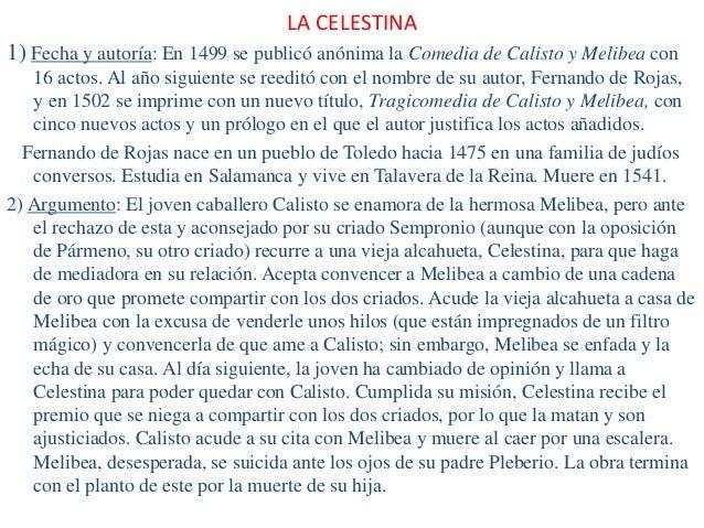 LA CELESTINA 1) Fecha y autoría: En 1499 se publicó anónima la Comedia de Calisto y Melibea con 16 actos. Al año siguiente...