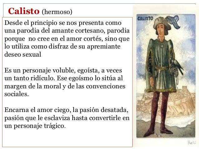 Los criados de Calisto. Sempronio y Pármeno, coinciden en su comportamiento primario y egoísta basado en la falsedad, el e...