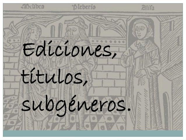1. PRIMERA EDICIÓN (1499-BURGOS): Se publica sin título ni nombre de autor. 2. LAS EDICIONES DE 1500 Y 1501( Toledo y Sevi...