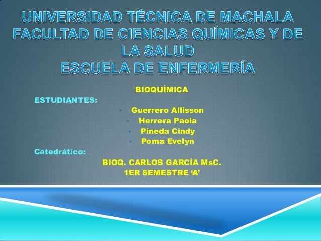 BIOQUÍMICA ESTUDIANTES: •  Guerrero Allisson • Herrera Paola • Pineda Cindy • Poma Evelyn  Catedrático:  BIOQ. CARLOS GARC...