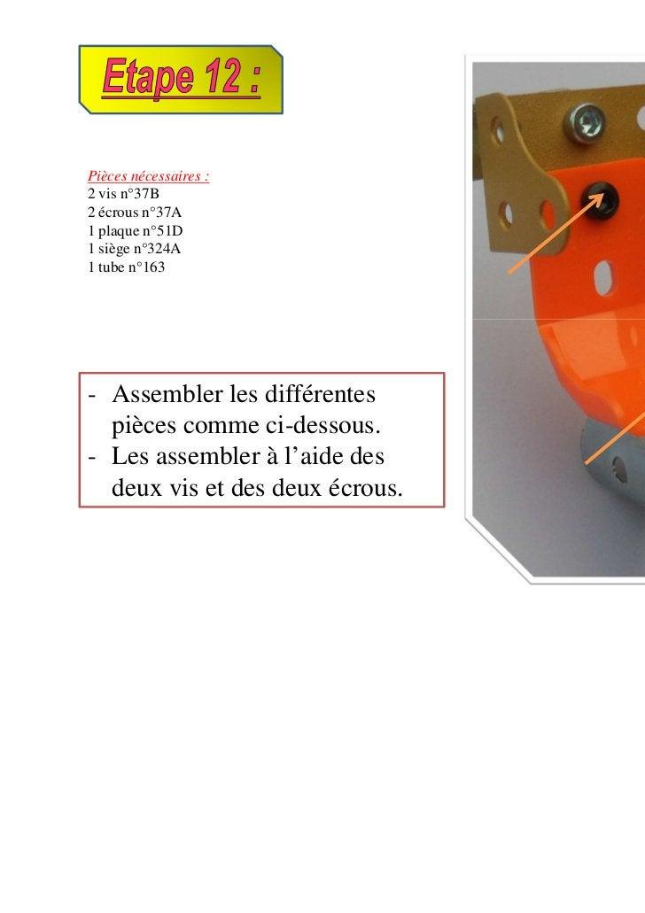 Pièces nécessaires :2 vis n°37B2 écrous n°37A1 plaque n°51D1 siège n°324A1 tube n°163- Assembler les différentes  pièces c...