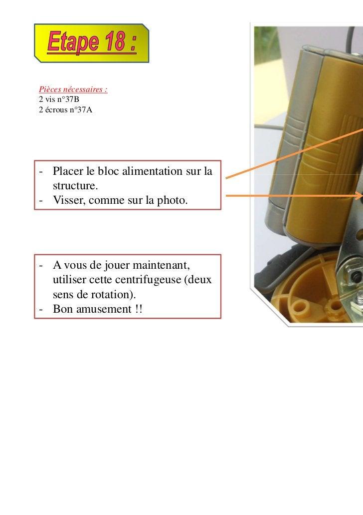 Pièces nécessaires :2 vis n°37B2 écrous n°37A- Placer le bloc alimentation sur la  structure.- Visser, comme sur la photo....