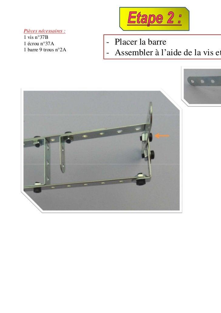 Pièces nécessaires :1 vis n°37B1 écrou n°37A          - Placer la barre1 barre 9 trous n°2A                       - Assemb...