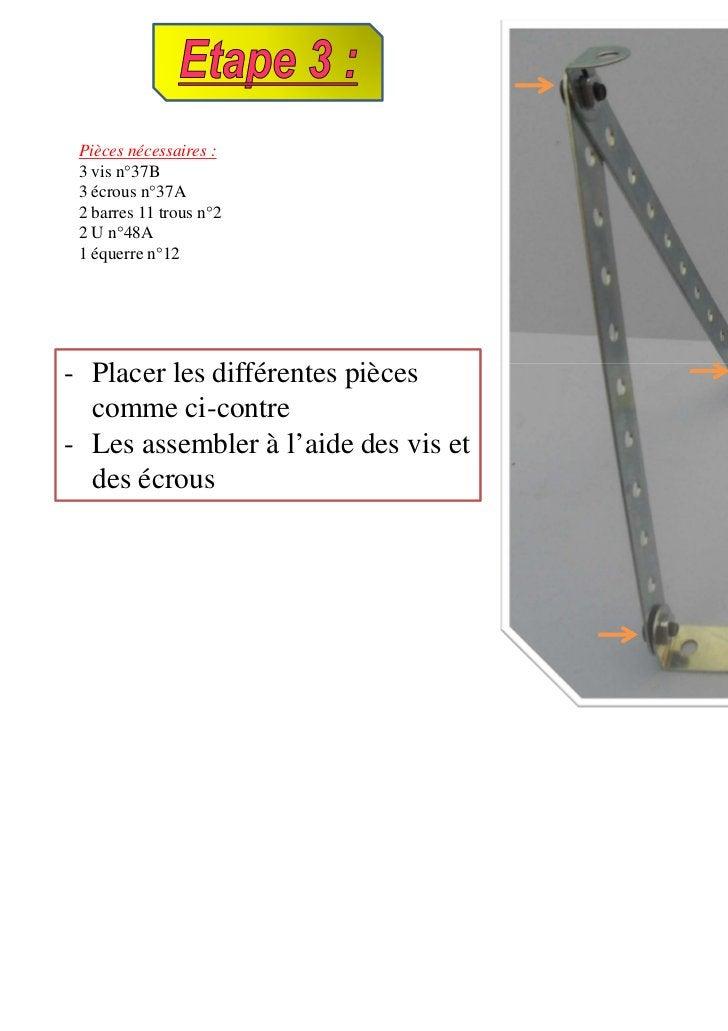 Pièces nécessaires : 3 vis n°37B 3 écrous n°37A 2 barres 11 trous n°2 2 U n°48A 1 équerre n°12- Placer les différentes piè...