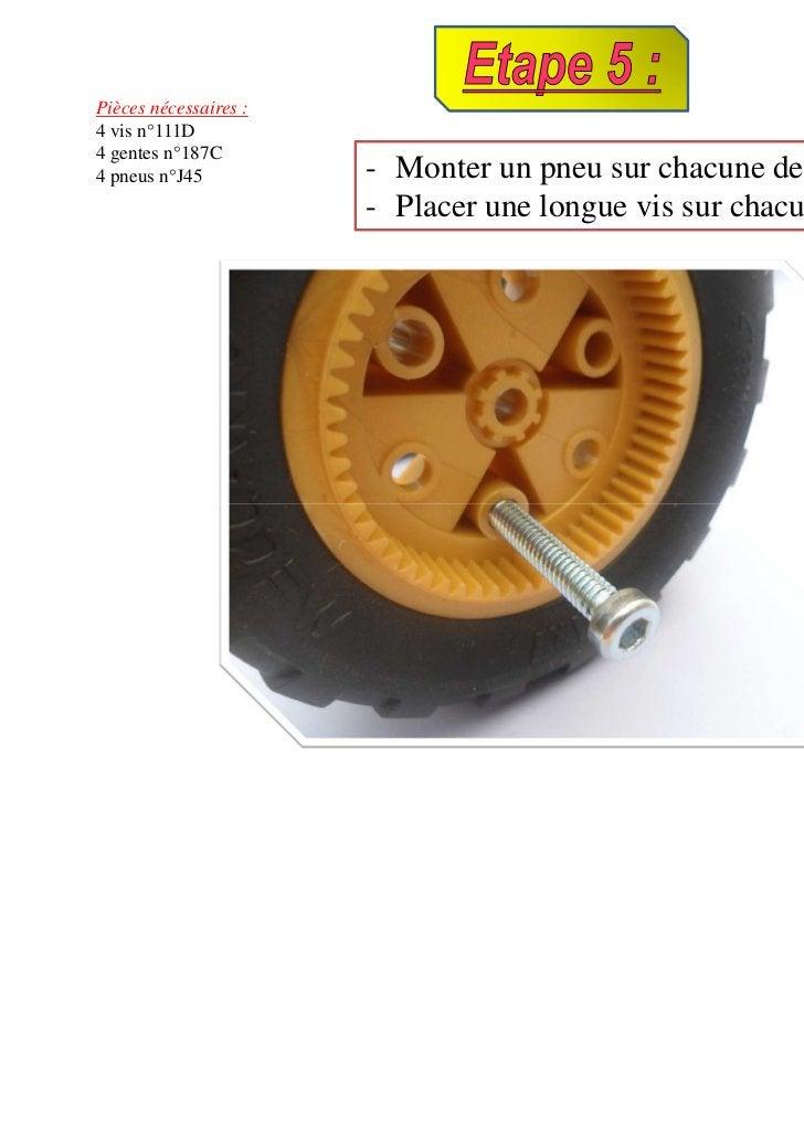 Pièces nécessaires :4 vis n°111D4 gentes n°187C4 pneus n°J45          - Monter un pneu sur chacune des gentes.            ...