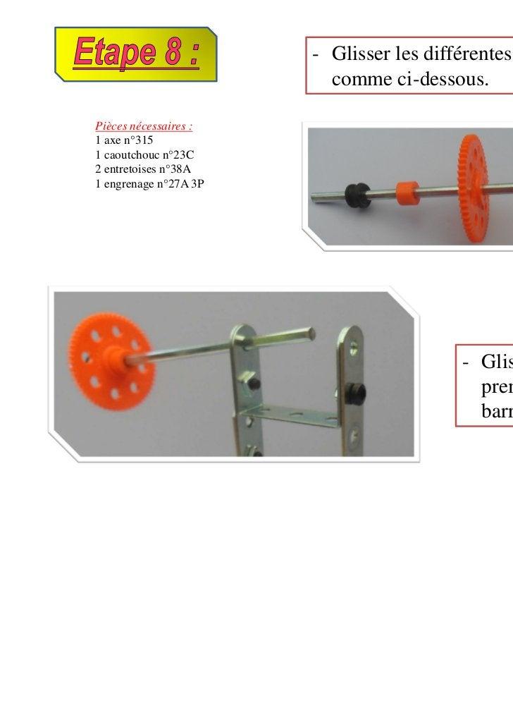 - Glisser les différentes pièces sur l'axe,                         comme ci-dessous.Pièces nécessaires :1 axe n°3151 caou...
