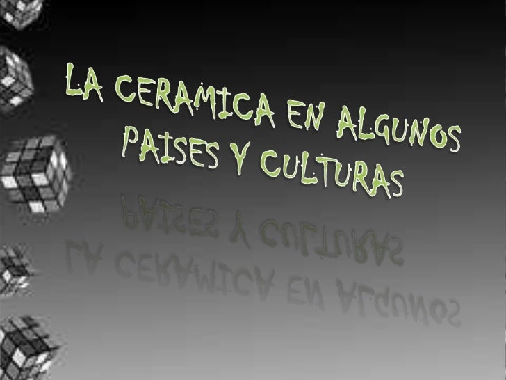 LA CERAMICA EN ALGUNOS<br />PAISES Y CULTURAS<br />