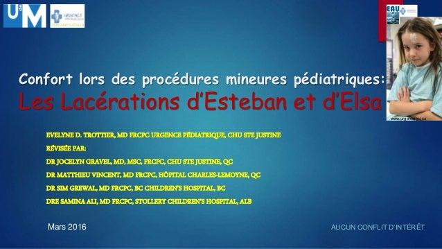 Confort lors des procédures mineures pédiatriques: Les Lacérations d'Esteban et d'Elsa EVELYNE D. TROTTIER, MD FRCPC URGEN...