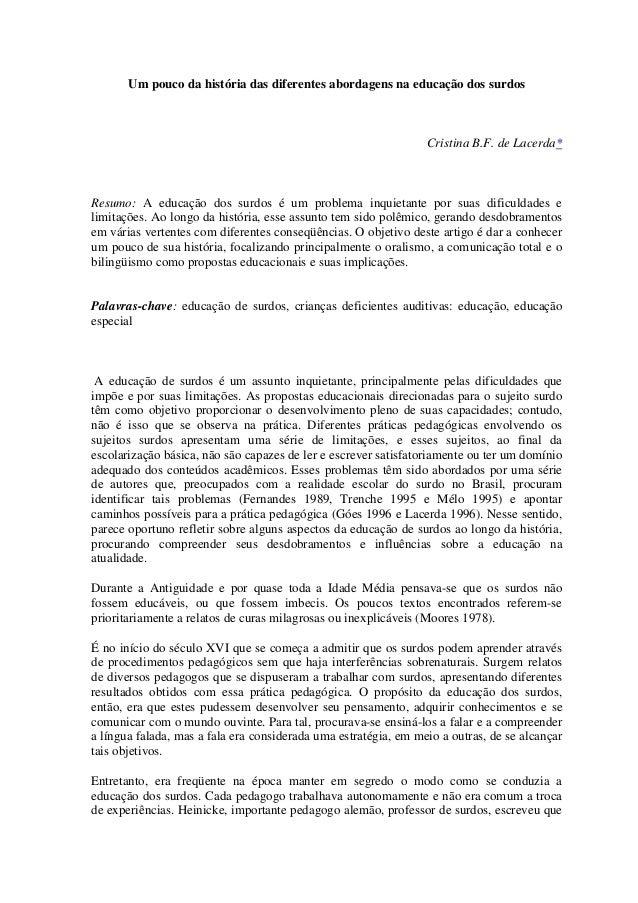 Um pouco da história das diferentes abordagens na educação dos surdos Cristina B.F. de Lacerda* Resumo: A educação dos sur...