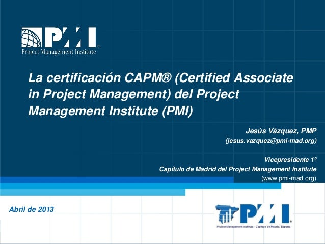 La certificación CAPM® (Certified Associate     in Project Management) del Project     Management Institute (PMI)         ...