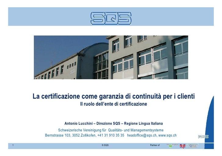 La certificazione come garanzia di continuità per i clienti                              Il ruolo dell'ente di certificazi...