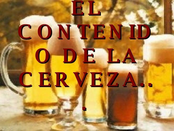 EL CONTENIDO DE LA CERVEZA...