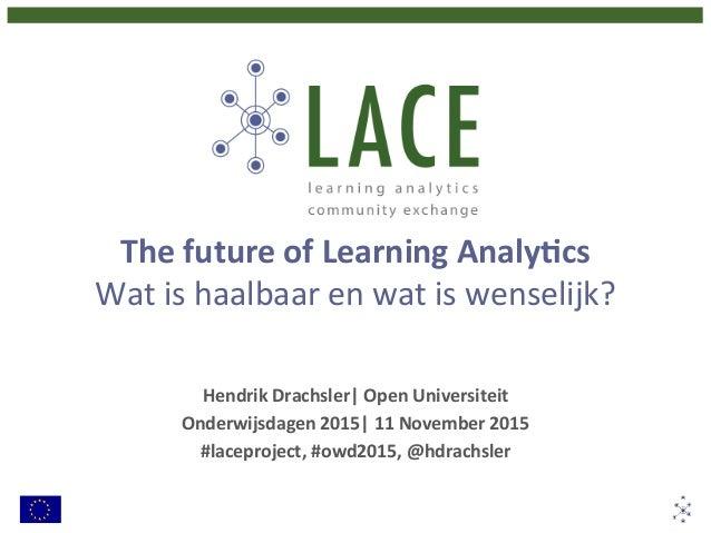 The  future  of  Learning  Analy2cs   Wat  is  haalbaar  en  wat  is  wenselijk?   Hendrik  Drac...
