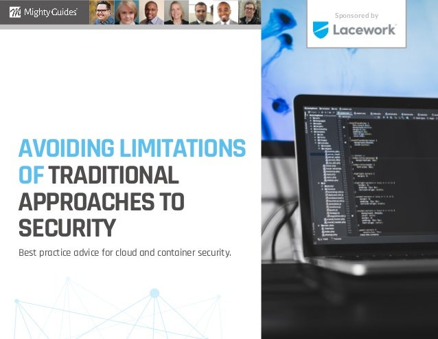 AVOIDINGLIMITATIONS OFTRADITIONAL APPROACHESTO SECURITY Best practice advice for cloud and container security. Sponsored by