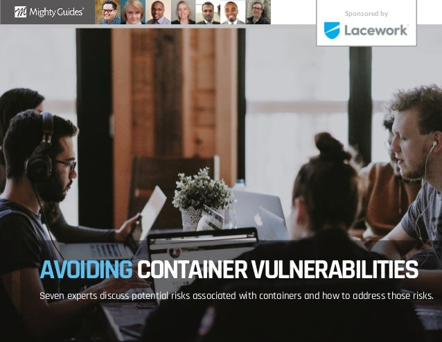 AVOIDINGCONTAINERVULNERABILITIES Seven experts discuss potential risks associated with containers and how to address those...