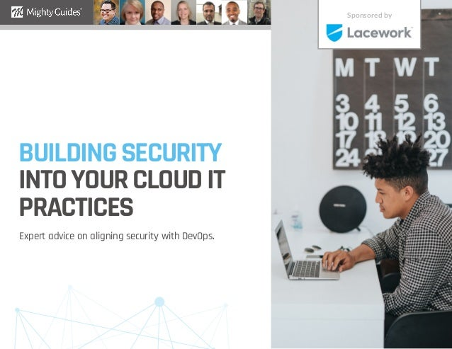 BUILDINGSECURITY INTOYOURCLOUDIT PRACTICES Expert advice on aligning security with DevOps. Sponsored by