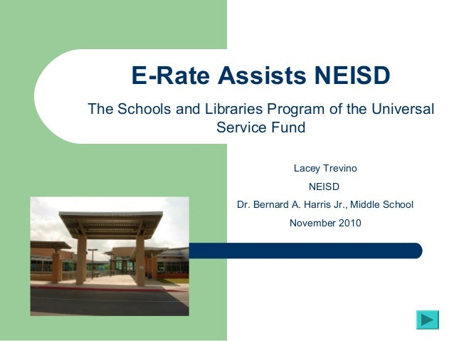 Lacey Trevino NEISD Dr. Bernard A. Harris Jr., Middle School November 2010 E-Rate Assists NEISD The Schools and Libraries ...