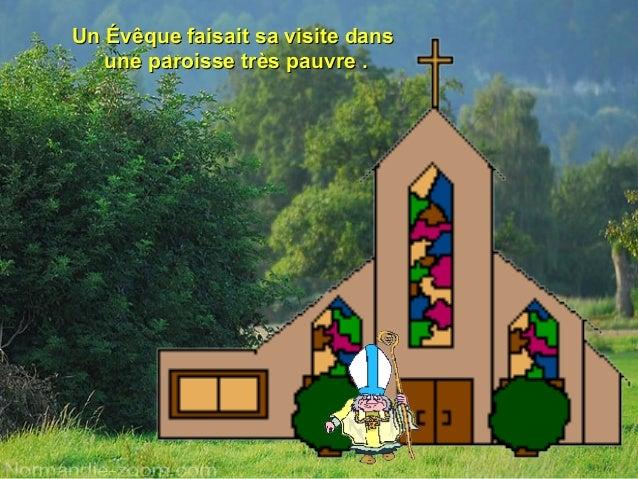Un Évêque faisait sa visite dansUn Évêque faisait sa visite dans une paroisse très pauvre .une paroisse très pauvre .