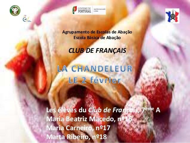 Agrupamento de Escolas de Abação Escola Básica de Abação CLUB DE FRANÇAIS Les élèves du Club de Français, 7ème A Maria Bea...