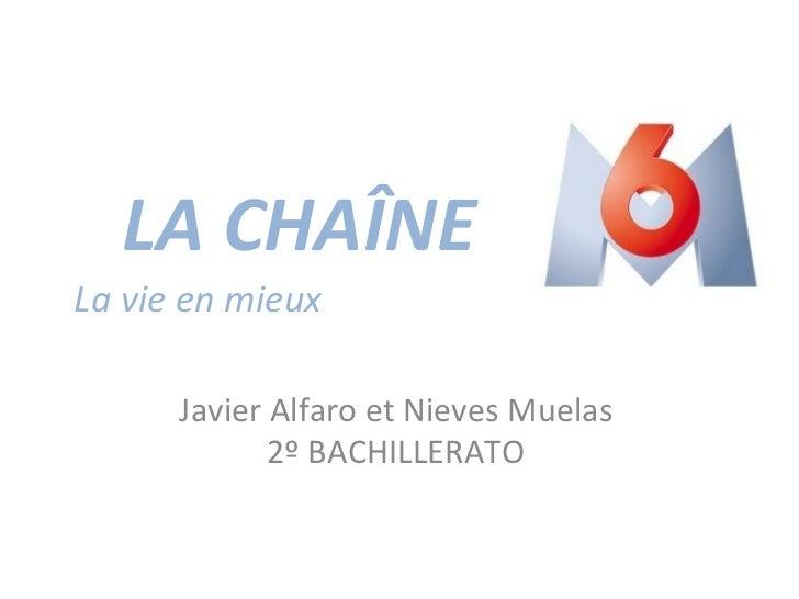 LA CHAÎNE Javier Alfaro et Nieves Muelas 2º BACHILLERATO La vie en mieux