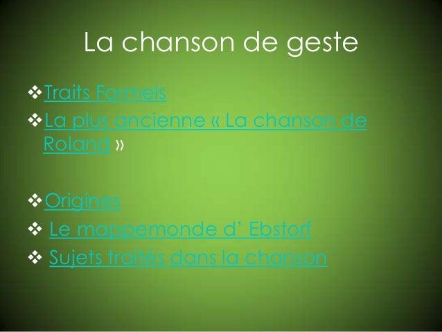 La chanson de gesteTraits FormelsLa plus ancienne « La chanson deRoland »Origines Le mappemonde d' Ebstorf Sujets tra...