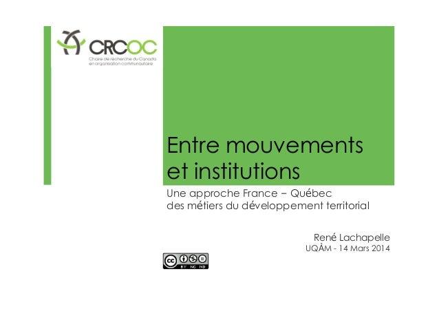 Entre mouvements et institutions Une approche France – Québec des métiers du développement territorial René Lachapelle UQÀ...