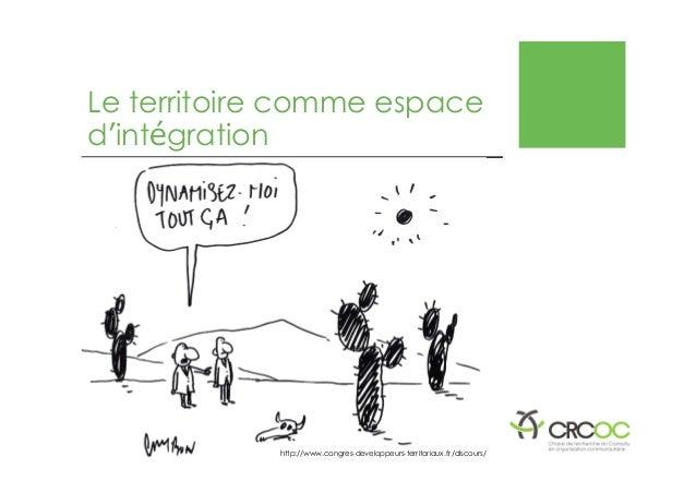 Le territoire comme espace d'intégration http://www.congres-developpeurs-territoriaux.fr /discours/