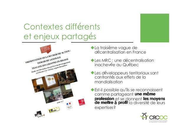 Contextes différents et enjeux partagés �La troisième vague de décentralisation en France �Les MRC : une décentralisation ...
