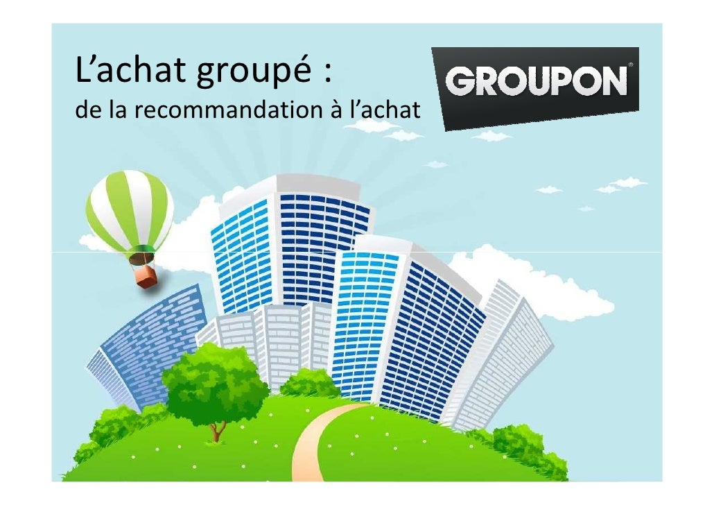 Groupon<br />L'achatgroupé : <br />de la recommandationàl'achat<br />