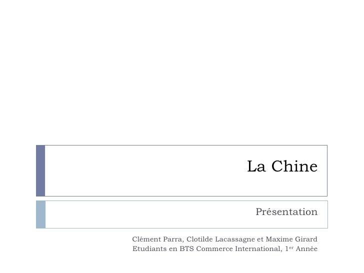 La Chine<br />Présentation<br />Clément Parra, Clotilde Lacassagne et Maxime Girard<br />Etudiants en BTS Commerce Interna...