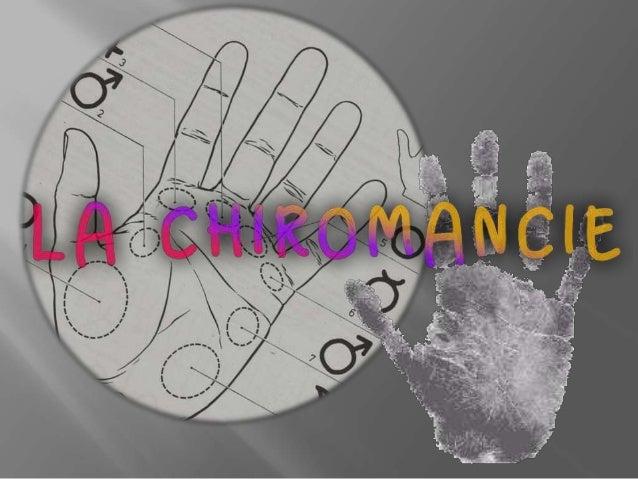 La forme des mains Les monts et les sillons Les ongles La position des doigts. La chiromancie est une pratique divinatoire...