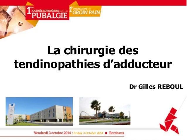 La chirurgie des  tendinopathies d'adducteur  Dr Gilles REBOUL
