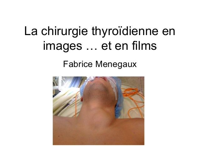 La chirurgie thyroïdienne en   images … et en films       Fabrice Menegaux