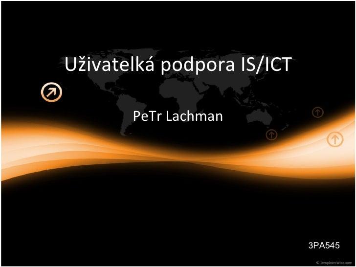 Uživatelká podpora IS/ICT PeTr Lachman 3PA545