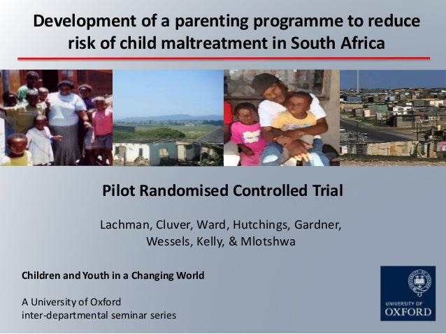Development of a parenting programme to reduce  risk of child maltreatment in South Africa  Pilot Randomised Controlled Tr...