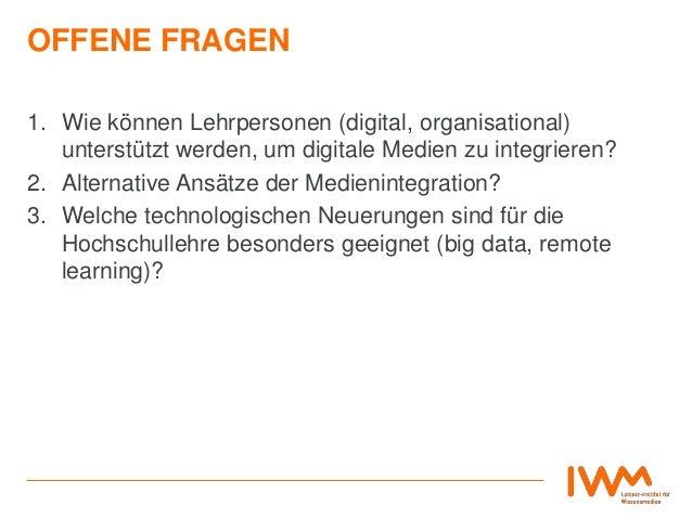 OFFENE FRAGEN 1. Wie können Lehrpersonen (digital, organisational) unterstützt werden, um digitale Medien zu integrieren? ...