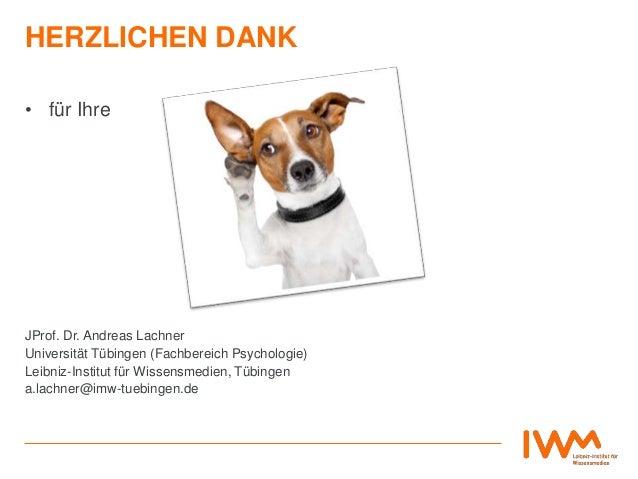 HERZLICHEN DANK • für Ihre JProf. Dr. Andreas Lachner Universität Tübingen (Fachbereich Psychologie) Leibniz-Institut für ...