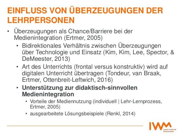 EINFLUSS VON ÜBERZEUGUNGEN DER LEHRPERSONEN • Überzeugungen als Chance/Barriere bei der Medienintegration (Ertmer, 2005) •...