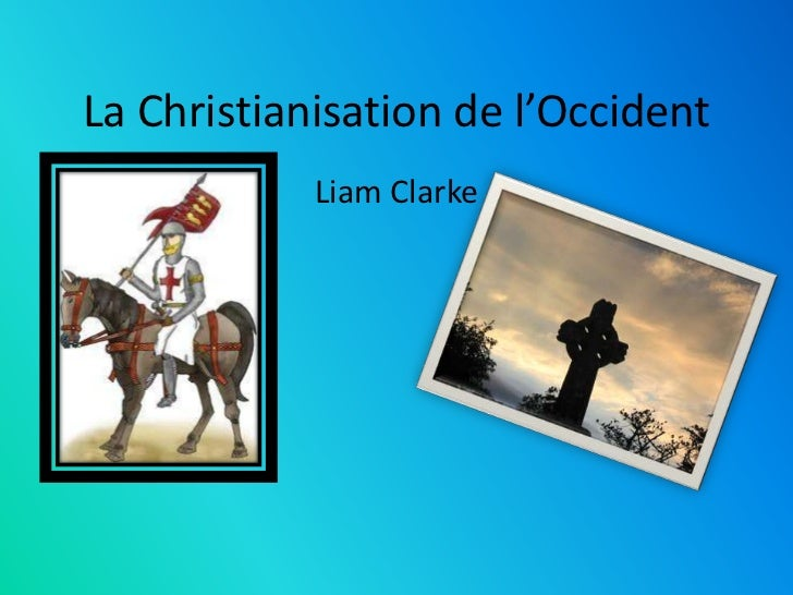 La Christianisation de l'Occident            Liam Clarke