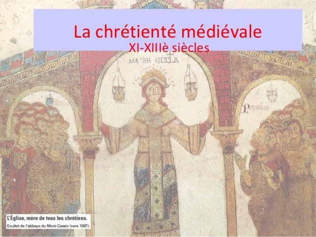 La chrétienté médiévale      XI-XIIIè siècles