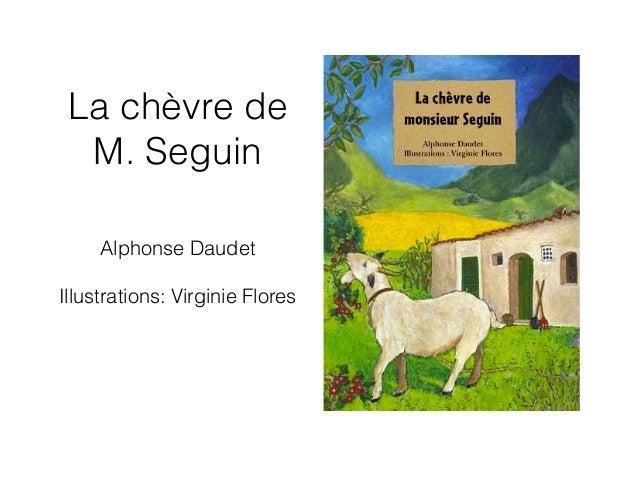 La chèvre de M. Seguin Alphonse Daudet ! Illustrations: Virginie Flores