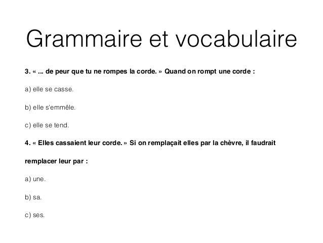 Grammaire et vocabulaire 3. « ... de peur que tu ne rompes la corde. » Quand on rompt une corde : ! a) elle se casse. b) e...